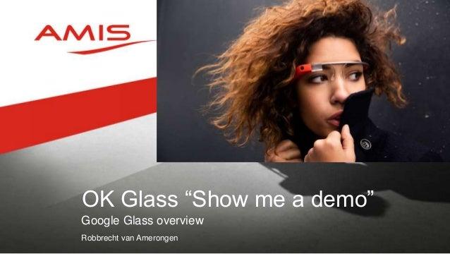 "OK Glass ""Show me a demo"" Google Glass overview Robbrecht van Amerongen"