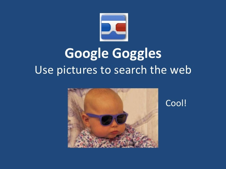 Google Goggles Use pictures to search the web<br />Cool!<br />
