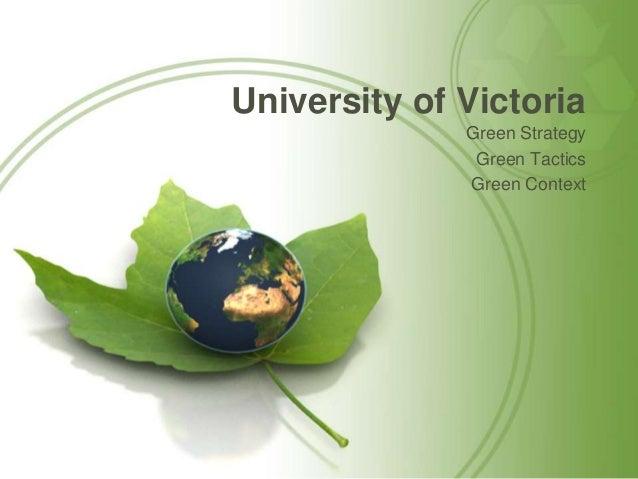 University of Victoria Green Strategy Green Tactics Green Context