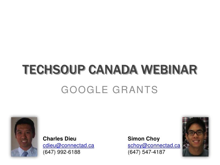 Techsoupcanada webinar<br />Google Grants<br />Simon Choy<br />schoy@connectad.ca<br />(647) 547-4187<br />Charles Dieu<br...
