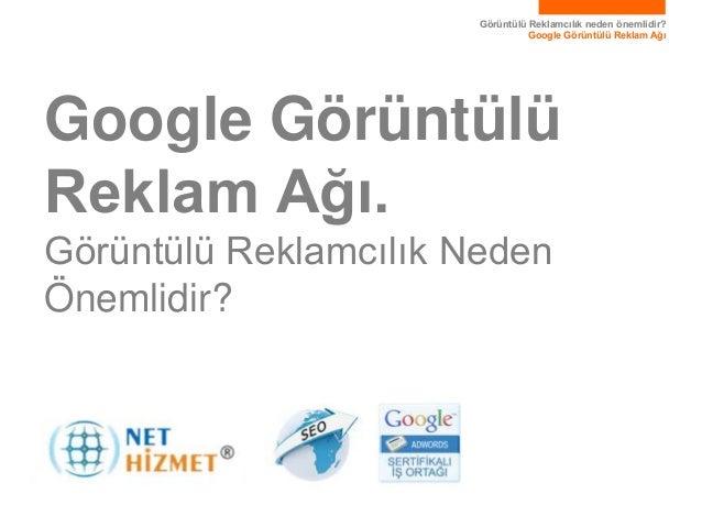 Görüntülü Reklamcılık neden önemlidir?Google Görüntülü Reklam AğıGoogle GörüntülüReklam Ağı.Görüntülü Reklamcılık NedenÖne...
