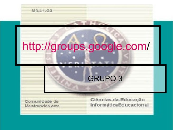 http:// groups.google.com /   GRUPO 3