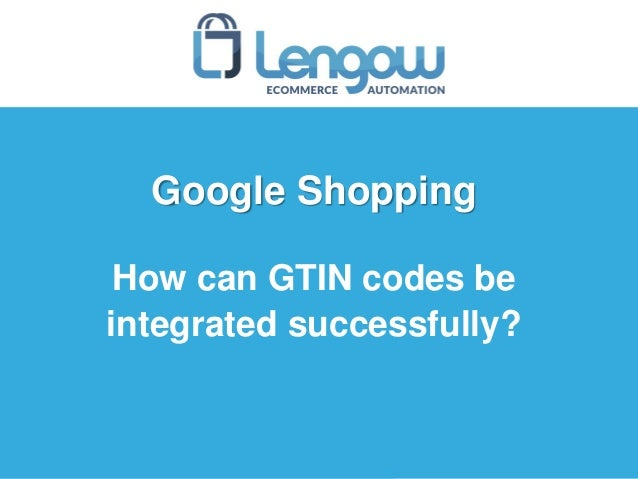 Google Shopping How can GTIN codes be integrated successfully?