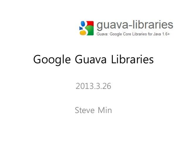 Google Guava Libraries       2013.3.26       Steve Min