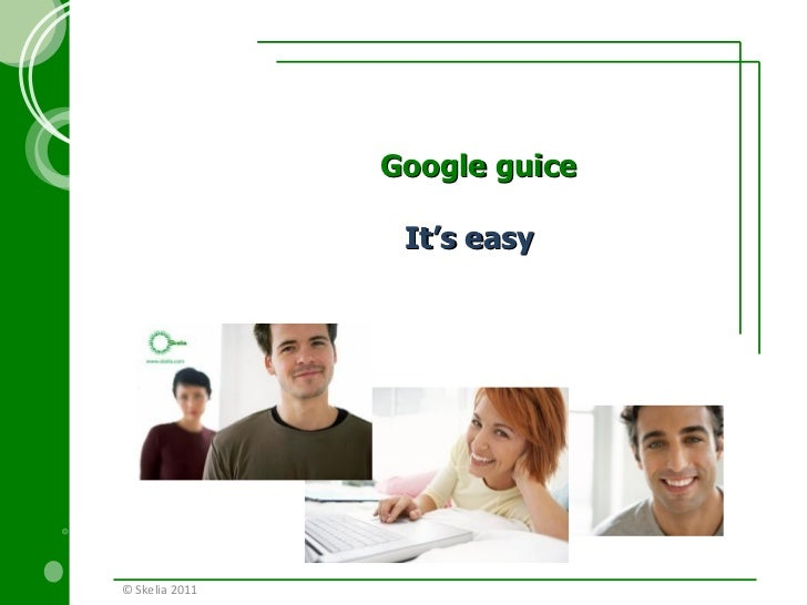 Google guice It's easy  © Skelia  201 1