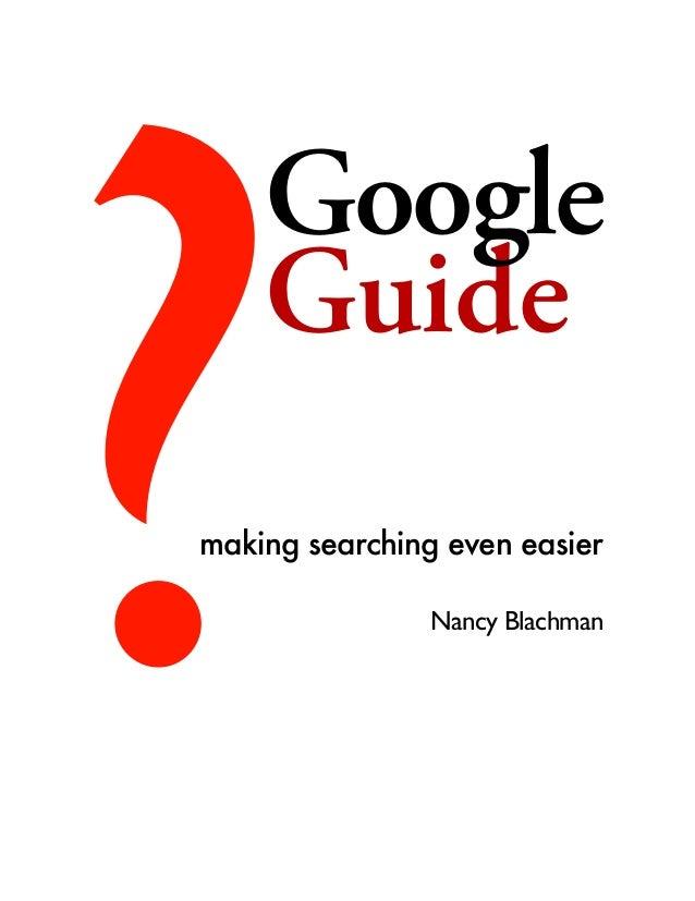 ?Guide Google making searching even easier Nancy Blachman