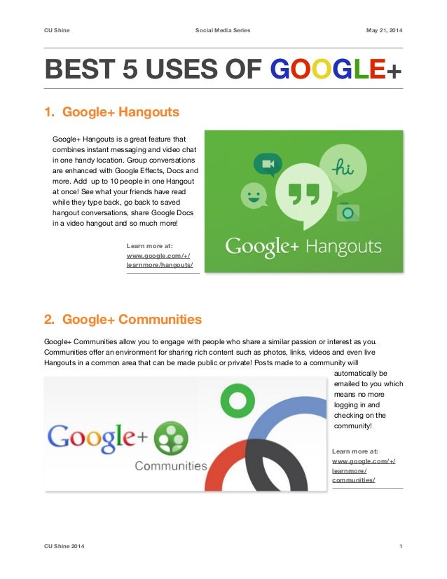 CU Shine Social Media Series May 21, 2014 BEST 5 USES OF GOOGLE+ 1. Google+ Hangouts ! ! 2. Google+ Communities ! Google+ ...