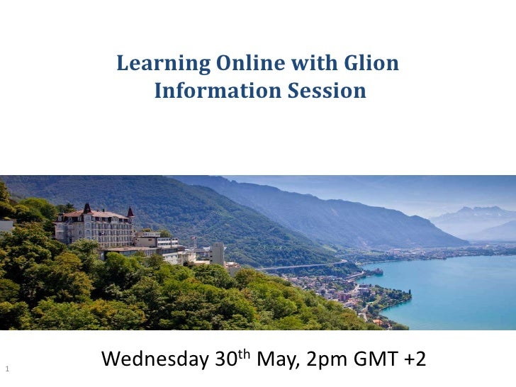 Learning Online with Glion        Information Session1    Wednesday 30th May, 2pm GMT +2