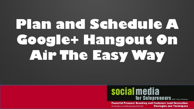 Plan and Schedule A Google+ Hangout On Air The Easy Way