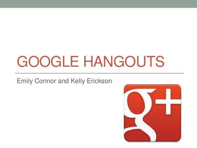 GOOGLE HANGOUTSEmily Connor and Kelly Erickson