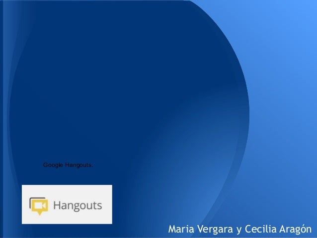 Google Hangouts.Maria Vergara y Cecilia Aragón