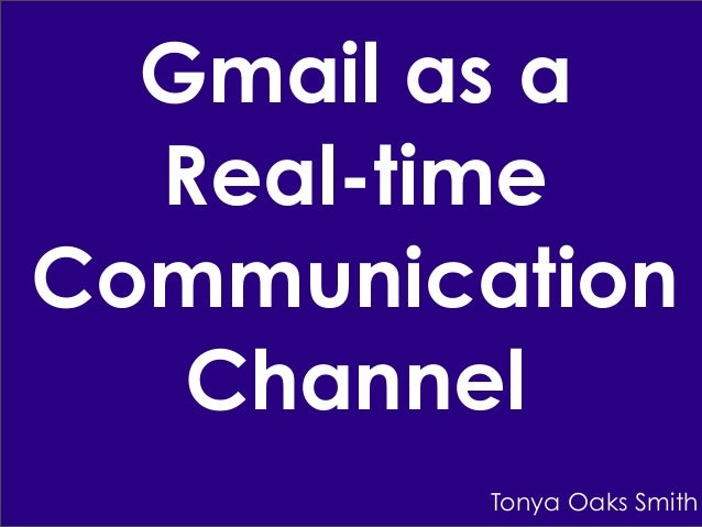 Gmail as a Real-time Communication Channel Tonya Oaks Smith