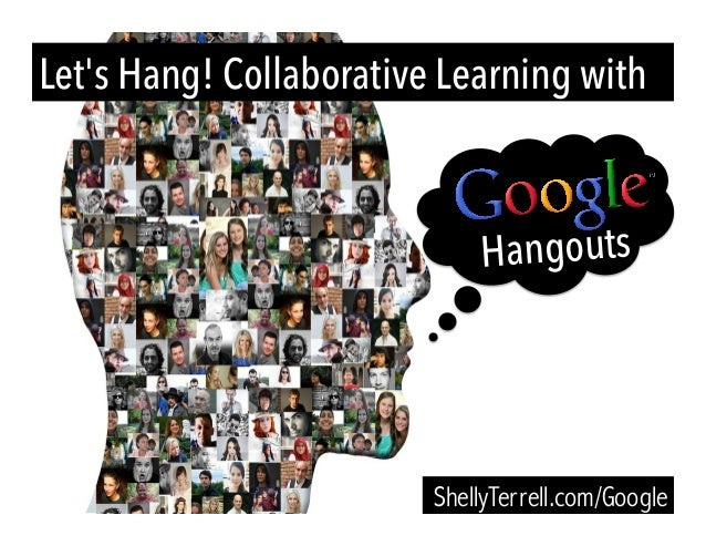 Let's Hang! Collaborative Learning with ShellyTerrell.com/Google Hangouts