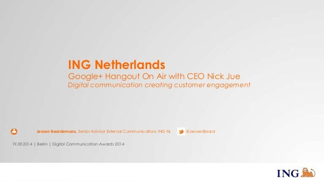 ING Netherlands  Google+ Hangout On Air with CEO Nick Jue  Digital communication creating customer engagement  Jeroen Baar...
