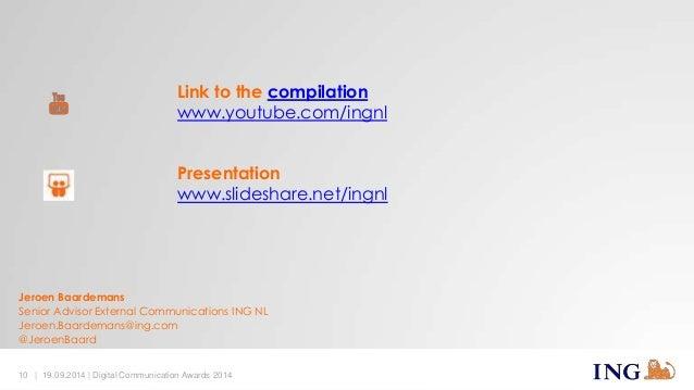 Link to the compilation  www.youtube.com/ingnl  Presentation  www.slideshare.net/ingnl  Jeroen Baardemans  Senior Advisor ...