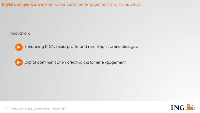 Digital communication to enhance customer engagement and transparency  Innovation:  Enhancing ING's social profile and nex...
