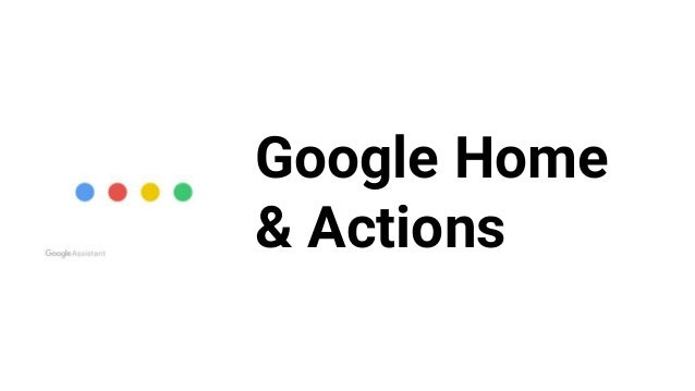 Google Home & Actions