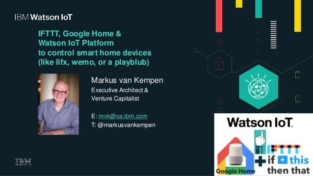 Google Home,IFTTT and Watson IoT Platform   #IoT #WatsonIoT