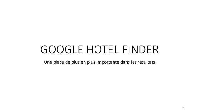 GOOGLE HOTEL FINDER Une place de plus en plus importante dans les résultats 1