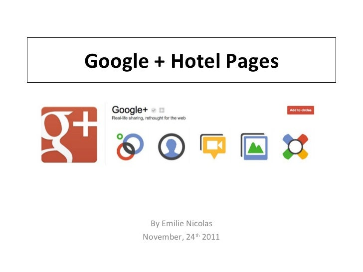 Google + Hotel Pages By Emilie Nicolas November, 24 th  2011