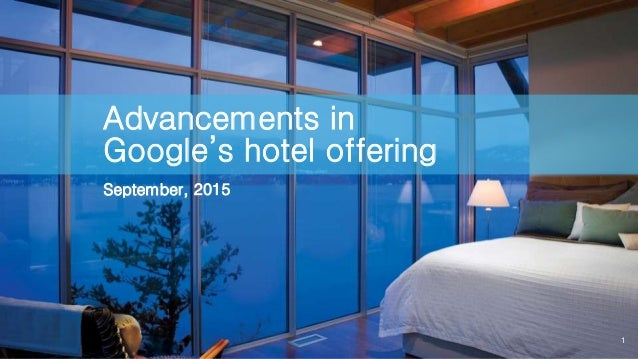 1 Advancements in Google's hotel offering September, 2015