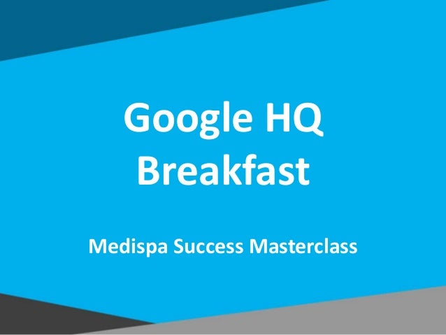 Google HQ Breakfast Medispa Success Masterclass