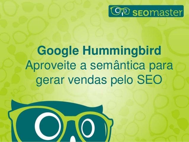 Google Hummingbird Aproveite a semântica para gerar vendas pelo SEO  E-Commerce Brasil  Will Trannin