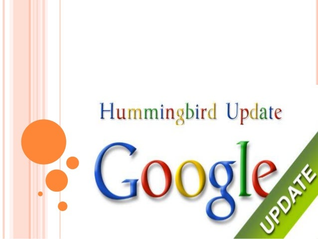 GOOGLE HUMMINGBIRD UPDATE With the celebration of its 15th birthday, Google announced their latest incarnation that has be...
