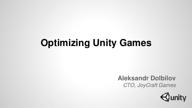 Optimizing unity games (Google IO 2014)
