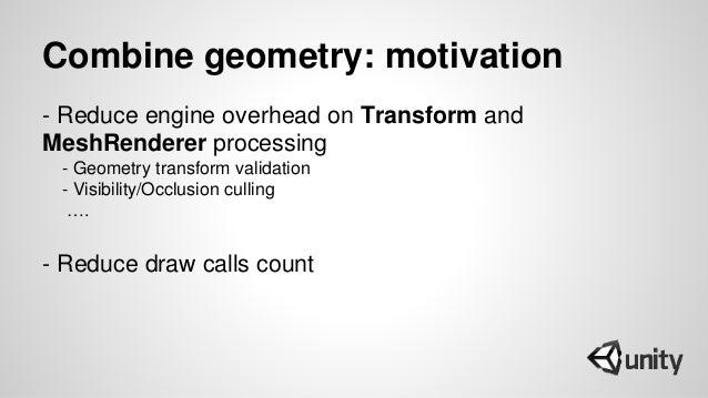 Combine geometry: motivation - Reduce engine overhead on Transform and MeshRenderer processing - Geometry transform valida...