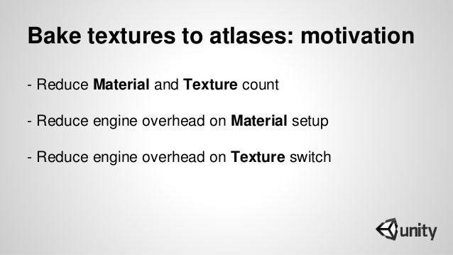 Bake textures to atlases: motivation - Reduce Material and Texture count - Reduce engine overhead on Material setup - Redu...