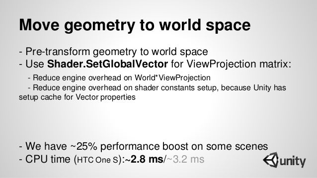 Move geometry to world space - Pre-transform geometry to world space - Use Shader.SetGlobalVector for ViewProjection matri...
