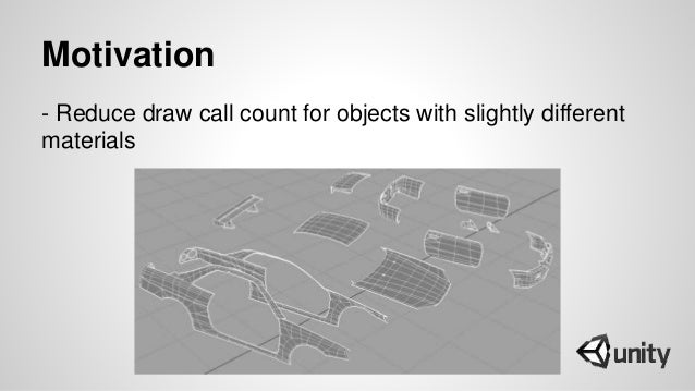 Motivation - Reduce draw call count for objects with slightly different materials