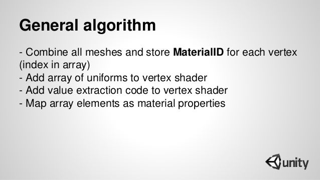 General algorithm - Combine all meshes and store MaterialID for each vertex (index in array) - Add array of uniforms to ve...