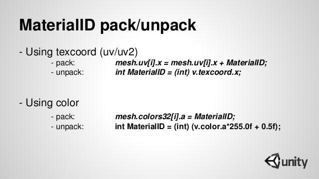 MaterialID pack/unpack - Using texcoord (uv/uv2) - pack: mesh.uv[i].x = mesh.uv[i].x + MaterialID; - unpack: int MaterialI...