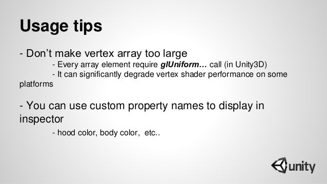 Usage tips - Don't make vertex array too large - Every array element require glUniform… call (in Unity3D) - It can signifi...