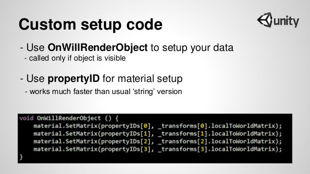 Custom setup code - Use OnWillRenderObject to setup your data - called only if object is visible - Use propertyID for mate...