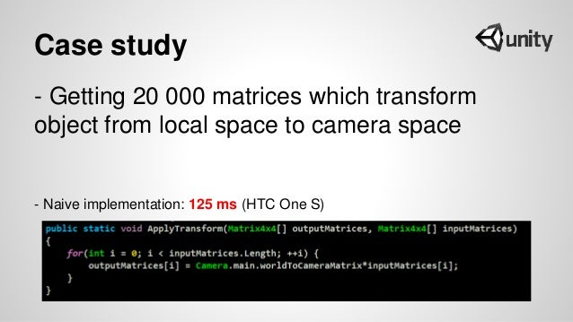 Case study - Getting 20 000 matrices which transform object from local space to camera space - Naive implementation: 125 m...