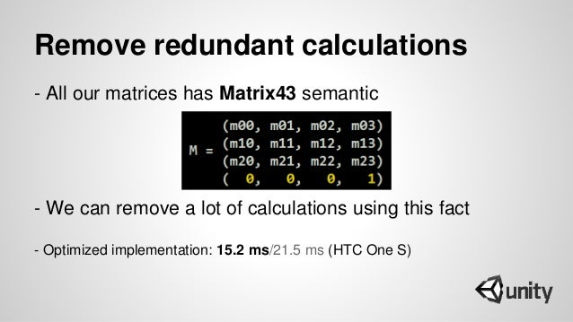 Remove redundant calculations - All our matrices has Matrix43 semantic - We can remove a lot of calculations using this fa...