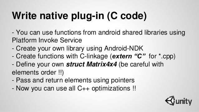 Write native plug-in (C code) - You can use functions from android shared libraries using Platform Invoke Service - Create...