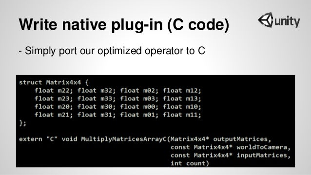 Write native plug-in (C code) - Simply port our optimized operator to C