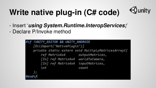 Write native plug-in (C# code) - Insert 'using System.Runtime.InteropServices;' - Declare P/Invoke method
