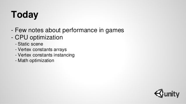 Today - Few notes about performance in games - CPU optimization - Static scene - Vertex constants arrays - Vertex constant...