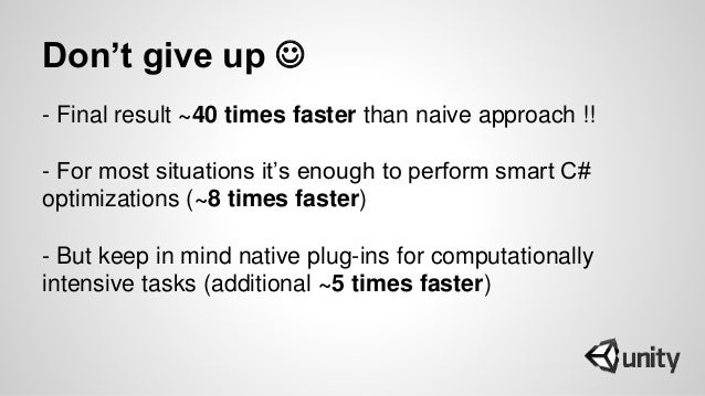 Don't give up  - Final result ~40 times faster than naive approach !! - For most situations it's enough to perform smart ...