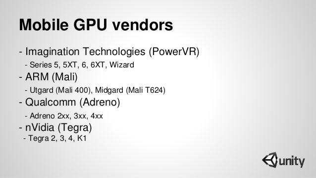 Mobile GPU vendors - Imagination Technologies (PowerVR) - Series 5, 5XT, 6, 6XT, Wizard - ARM (Mali) - Utgard (Mali 400), ...