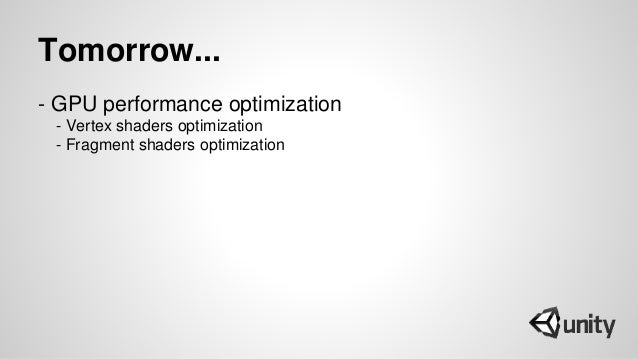 Tomorrow... - GPU performance optimization - Vertex shaders optimization - Fragment shaders optimization