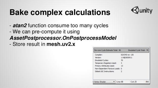 Bake complex calculations - atan2 function consume too many cycles - We can pre-compute it using AssetPostprocessor.OnPost...