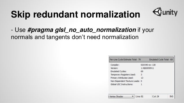 Skip redundant normalization - Use #pragma glsl_no_auto_normalization if your normals and tangents don't need normalization