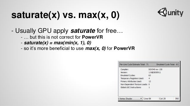 saturate(x) vs. max(x, 0) - Usually GPU apply saturate for free… - … but this is not correct for PowerVR - saturate(x) = m...