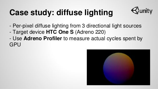 Case study: diffuse lighting - Per-pixel diffuse lighting from 3 directional light sources - Target device HTC One S (Adre...